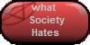 WhatSocietyHates