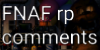 :iconfnaf-rp-comments: