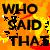 :iconwho-said-that: